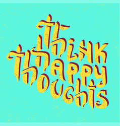 Think happy thoughts inspiring optimistic vector