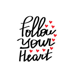 Follow your heart lettering vector