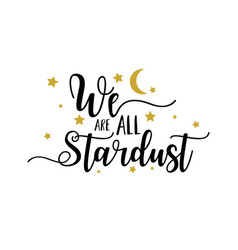 Lettering text we are all stardust white vector