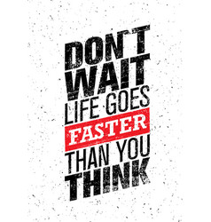 do not wait life goes faster than you think vector image