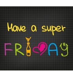 Have a super Friday vector image