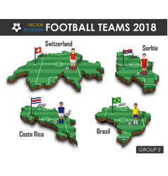 national soccer teams 2018 group e vector image
