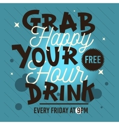 Happy Hour Grab Your Free Drink Conceptual Type vector