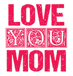 love you mom typographic design for gift cards vector image