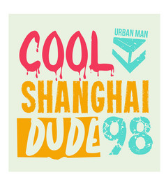Cool shanghai dude t-shirt design vector