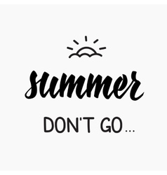 Summer dont go quotes lettering vector image