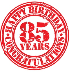 Happy birthday 85 years grunge rubber stamp vector image