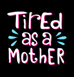 Tired as a mother vector