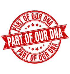 Part of our dna round grunge ribbon stamp vector