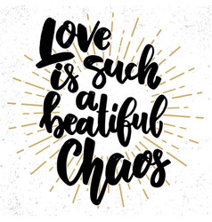 love is such a beautiful chaos lettering phrase vector image