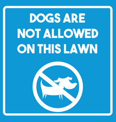 dogs not allowed on a lawn sign vector image
