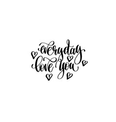 Everyday love you hand lettering inscription vector