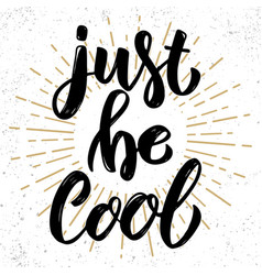 just be cool hand drawn lettering phrase design vector image