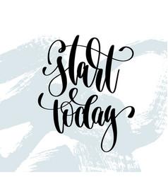 Start today - hand lettering inscription on blue vector