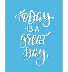 Today is a Great Day quote typography vector