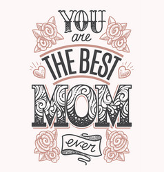 you are the best mom ever lettering vector image