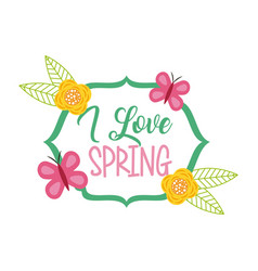 i love spring frame flower decoration butterfly vector image