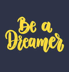 be a dreamer lettering phrase for postcard banner vector image
