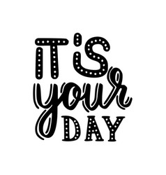 brush written quote its your day vector image vector image