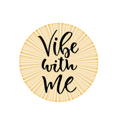 vibe with me hand lettering calligraphy vector image