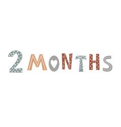 Two month baby lettering in scandinavian vector