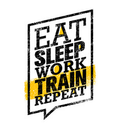 Eat sleep work train repeat workout and fitness vector