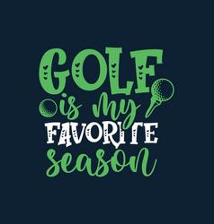golf is my favorite season - golfer man swinging g vector image