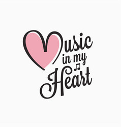 Music vintage lettering music in my heart sign vector
