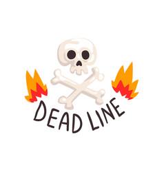 Deadline in fire flames skull and crossbones vector