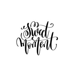 Sweet moment hand lettering inscription vector