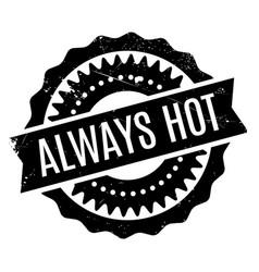 Always hot rubber stamp vector