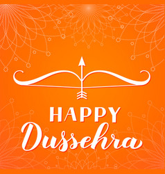 happy dussehra hand lettering with bow and arrow vector image