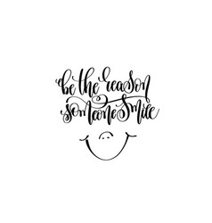 Be the reason someone smile hand written lettering vector
