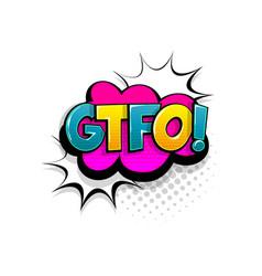 comic text gtfo speech bubble pop art style vector image