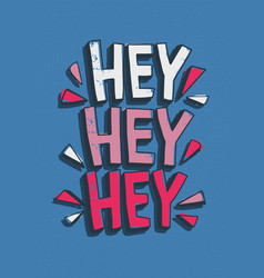 Hey hey hey greeting message handwritten with vector