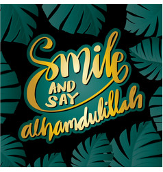 Smile and say alhamdulillah hand lettering vector