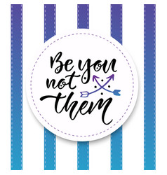 be you not them inspirational and motivational vector image