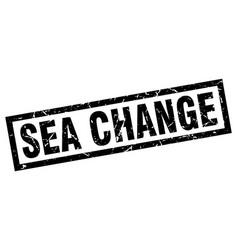 Square grunge black sea change stamp vector