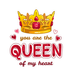 You are the queen of my heart vector
