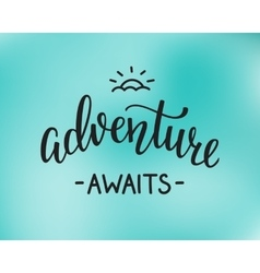 Adventure awaits life style inspiration quotes vector