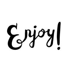 Handwritten lettering - enjoy vector
