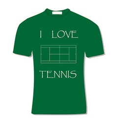 Green t-shirt with text i love tennis vector image