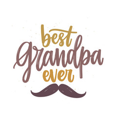 best grandpa ever lettering handwritten with vector image