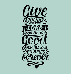 Hand lettering with bible verse give thanks to the vector