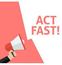 Hand holding megaphone with act fast announcement vector