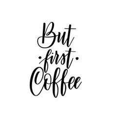 but first coffee lettering calligraphy vector image