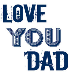 love you dad fathers day greetings design vector image