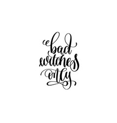 bad witches only hand lettering inscription quote vector image