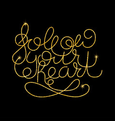 Follow your heart glitter golden hand lettering vector
