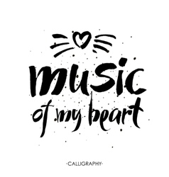 Music of my heart hand drawn lettering vector